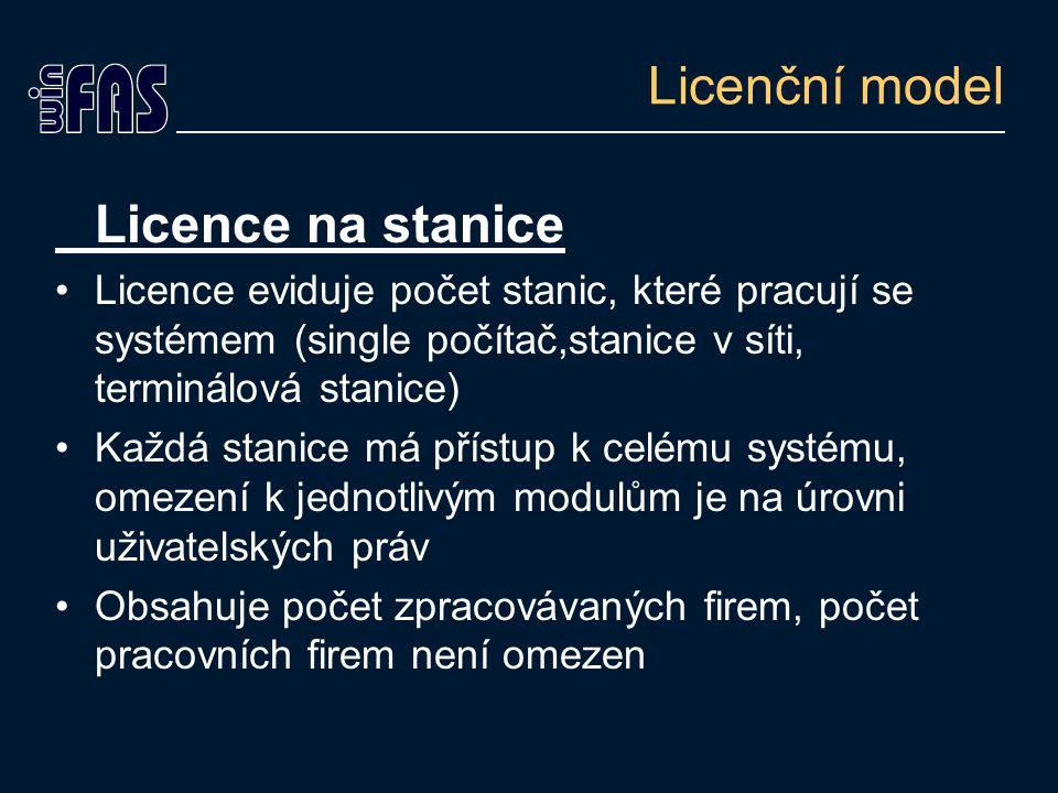 Licenční model Licence na stanice Licence eviduje počet stanic, které pracují se systémem (single počítač,stanice v síti, terminálová stanice) Každá stanice má přístup k celému systému, omezení k jednotlivým modulům je na úrovni uživatelských práv Obsahuje počet zpracovávaných firem, počet pracovních firem není omezen