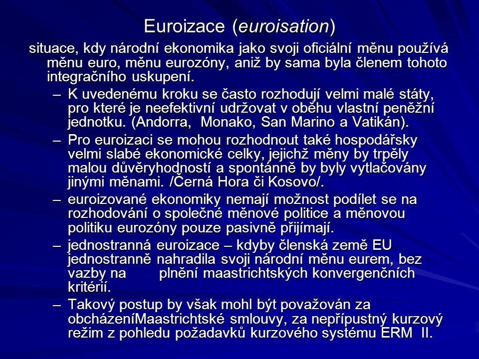 Euroizace (euroisation) situace, kdy národní ekonomika jako svoji oficiální měnu používá měnu euro, měnu eurozóny, aniž by sama byla členem tohoto integračního uskupení.