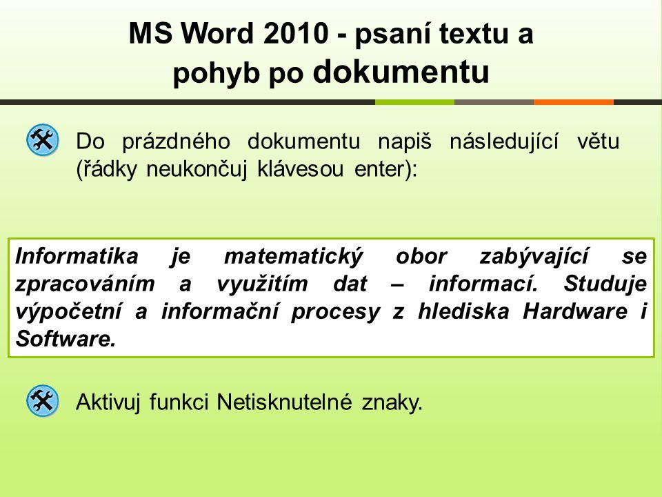 MS Word 2010 - psaní textu a pohyb po dokumentu Do prázdného dokumentu napiš následující větu (řádky neukončuj klávesou enter): Informatika je matematický obor zabývající se zpracováním a využitím dat – informací.