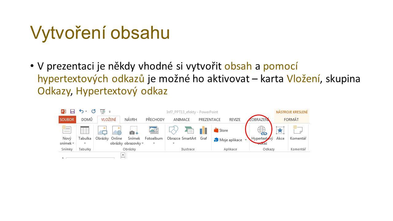 Vytvoření obsahu V prezentaci je někdy vhodné si vytvořit obsah a pomocí hypertextových odkazů je možné ho aktivovat – karta Vložení, skupina Odkazy, Hypertextový odkaz