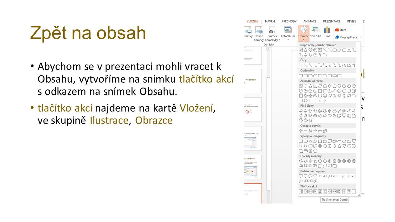 Zpět na obsah Abychom se v prezentaci mohli vracet k Obsahu, vytvoříme na snímku tlačítko akcí s odkazem na snímek Obsahu.