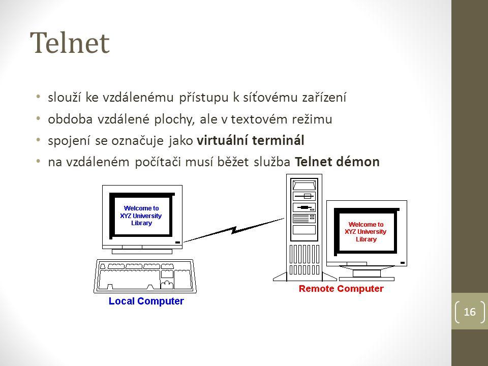 Telnet slouží ke vzdálenému přístupu k síťovému zařízení obdoba vzdálené plochy, ale v textovém režimu spojení se označuje jako virtuální terminál na vzdáleném počítači musí běžet služba Telnet démon 16
