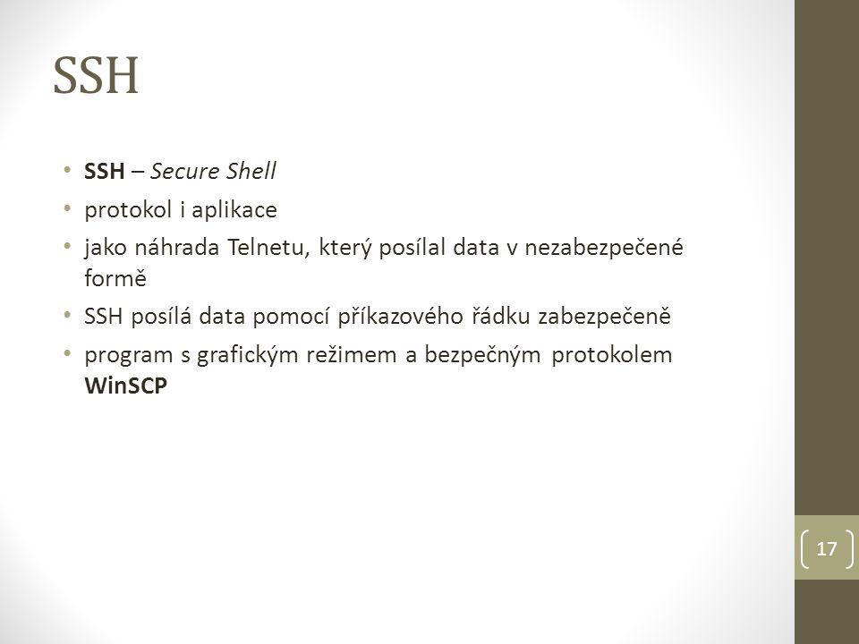 SSH SSH – Secure Shell protokol i aplikace jako náhrada Telnetu, který posílal data v nezabezpečené formě SSH posílá data pomocí příkazového řádku zabezpečeně program s grafickým režimem a bezpečným protokolem WinSCP 17