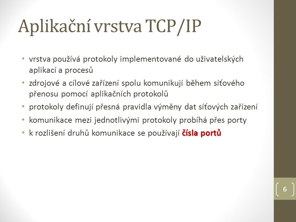 7 Aplikační protokoly HTTP Hyper Text Transfer Protocol (port 80) přenos hypertextových dokumentů formátu HTML HTTPS Hyper Text Transfer Protocol Secure (port 443) HTTP se šifrováním, ověřuje identitu, zabezpečené spojení web.