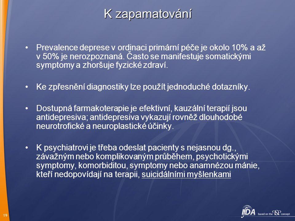 19 K zapamatování Prevalence deprese v ordinaci primární péče je okolo 10% a až v 50% je nerozpoznaná. Často se manifestuje somatickými symptomy a zho