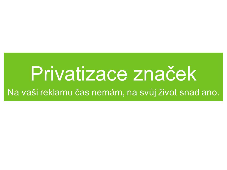 Privatizace značek Na vaši reklamu čas nemám, na svůj život snad ano.