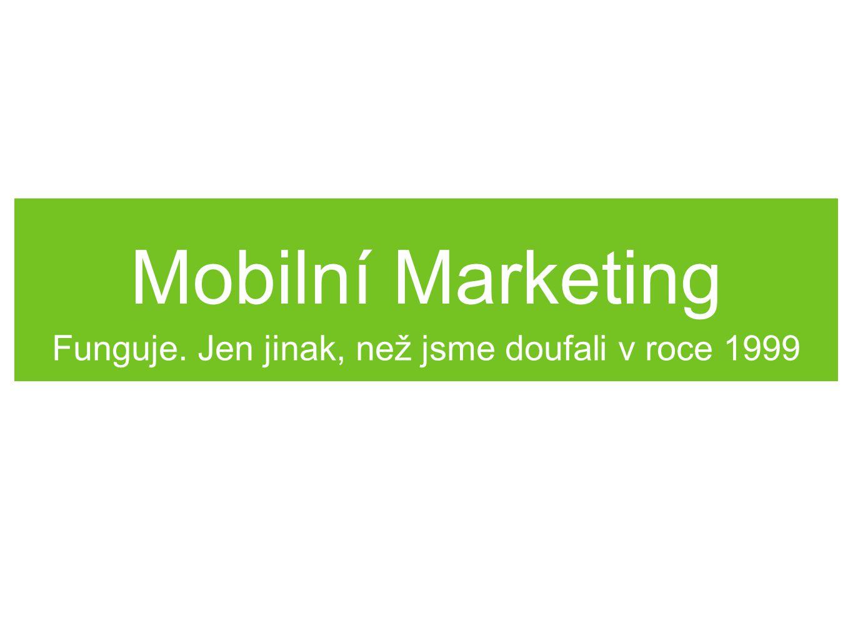 Mobilní Marketing Funguje. Jen jinak, než jsme doufali v roce 1999