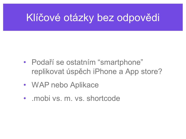 Klíčové otázky bez odpovědi Podaří se ostatním smartphone replikovat úspěch iPhone a App store.