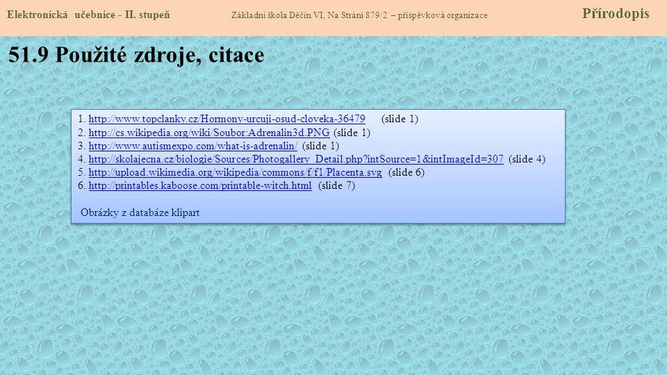 Elektronická učebnice - II. stupeň Základní škola Děčín VI, Na Stráni 879/2 – příspěvková organizace Přírodopis 51.9 Použité zdroje, citace 1. http://