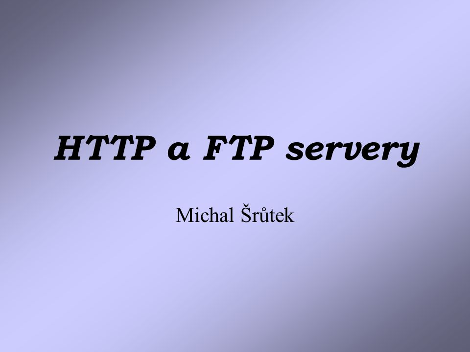 HTTP a FTP servery Michal Šrůtek