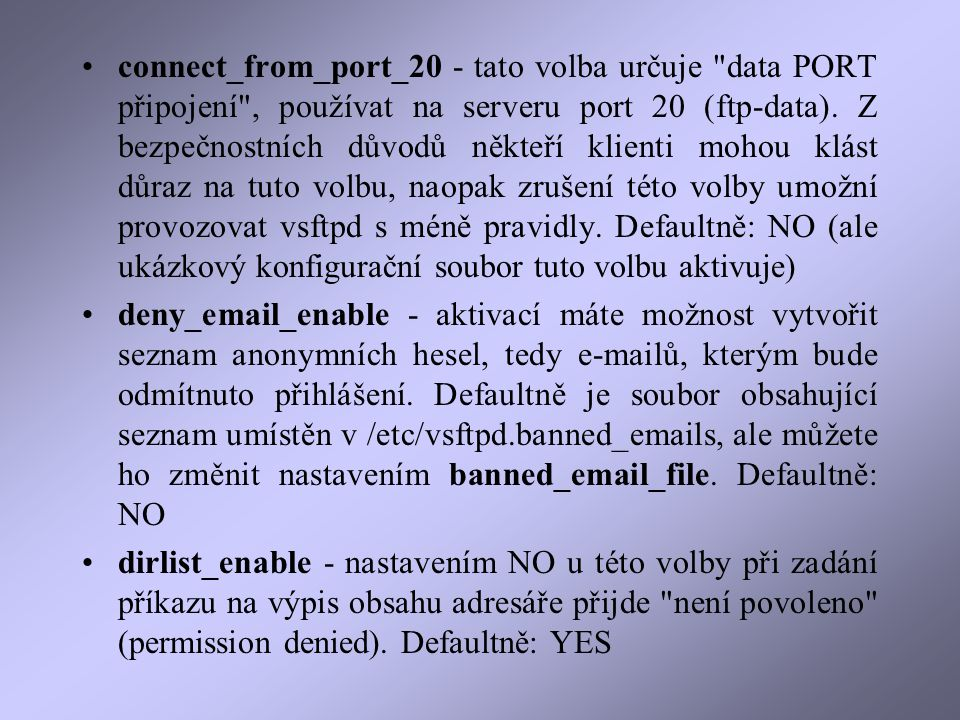 connect_from_port_20 - tato volba určuje data PORT připojení , používat na serveru port 20 (ftp-data).