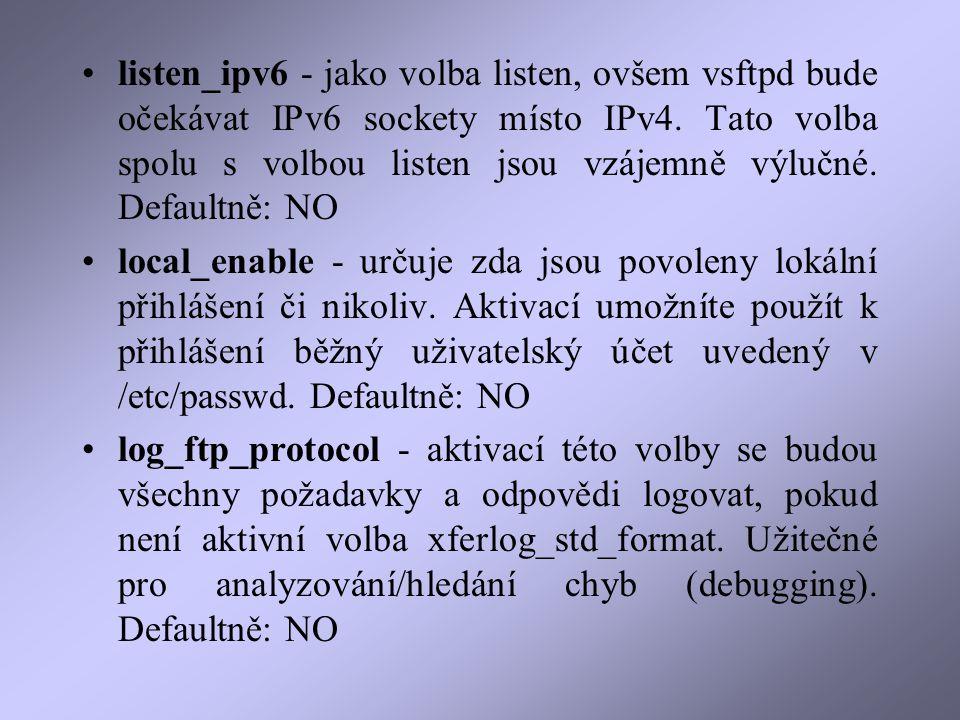 listen_ipv6 - jako volba listen, ovšem vsftpd bude očekávat IPv6 sockety místo IPv4.