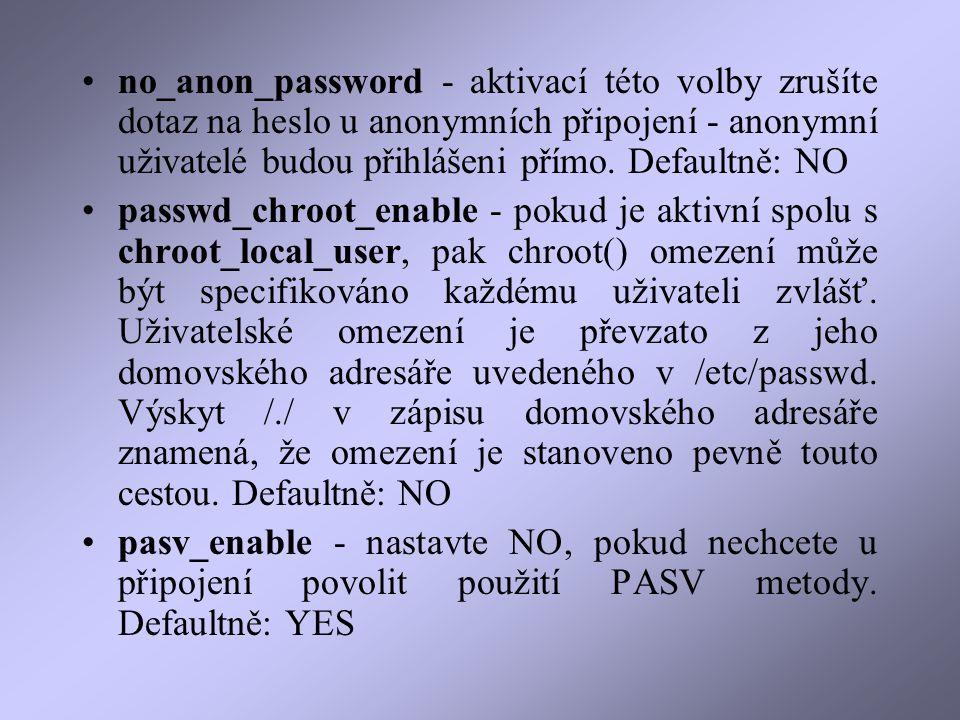 no_anon_password - aktivací této volby zrušíte dotaz na heslo u anonymních připojení - anonymní uživatelé budou přihlášeni přímo.