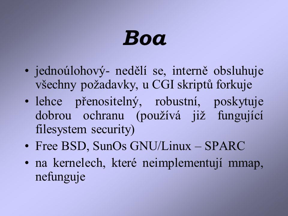 Boa jednoúlohový- nedělí se, interně obsluhuje všechny požadavky, u CGI skriptů forkuje lehce přenositelný, robustní, poskytuje dobrou ochranu (používá již fungující filesystem security) Free BSD, SunOs GNU/Linux – SPARC na kernelech, které neimplementují mmap, nefunguje