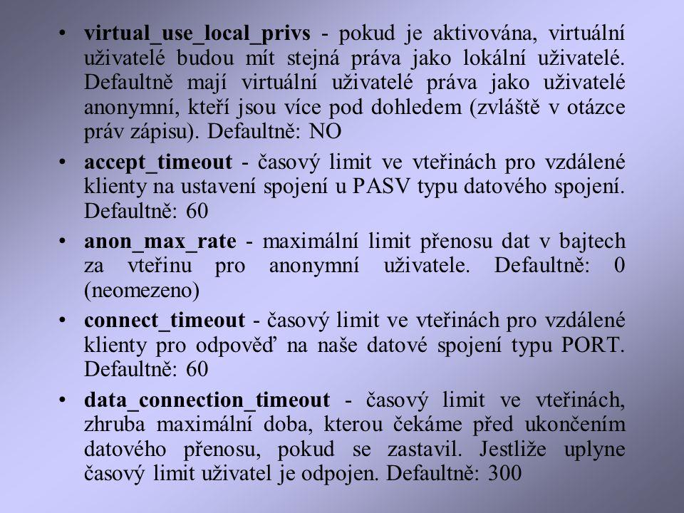 virtual_use_local_privs - pokud je aktivována, virtuální uživatelé budou mít stejná práva jako lokální uživatelé.