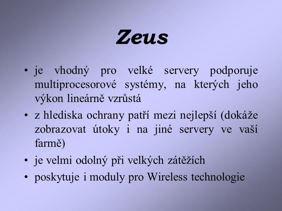 Zeus je vhodný pro velké servery podporuje multiprocesorové systémy, na kterých jeho výkon lineárně vzrůstá z hlediska ochrany patří mezi nejlepší (dokáže zobrazovat útoky i na jiné servery ve vaší farmě) je velmi odolný při velkých zátěžích poskytuje i moduly pro Wireless technologie