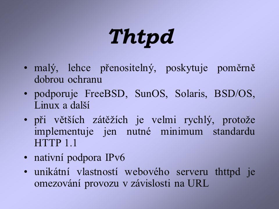 Thtpd malý, lehce přenositelný, poskytuje poměrně dobrou ochranu podporuje FreeBSD, SunOS, Solaris, BSD/OS, Linux a další při větších zátěžích je velmi rychlý, protože implementuje jen nutné minimum standardu HTTP 1.1 nativní podpora IPv6 unikátní vlastností webového serveru thttpd je omezování provozu v závislosti na URL