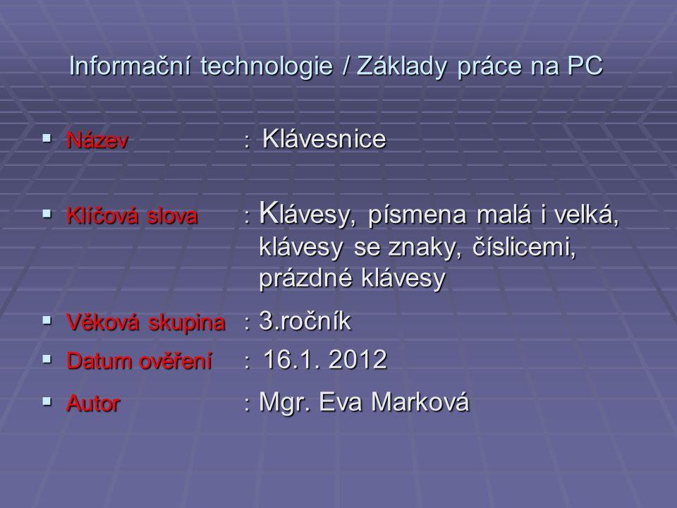 Informační technologie / Základy práce na PC  Název: Klávesnice  Klíčová slova : K lávesy, písmena malá i velká, klávesy se znaky, číslicemi, prázdn