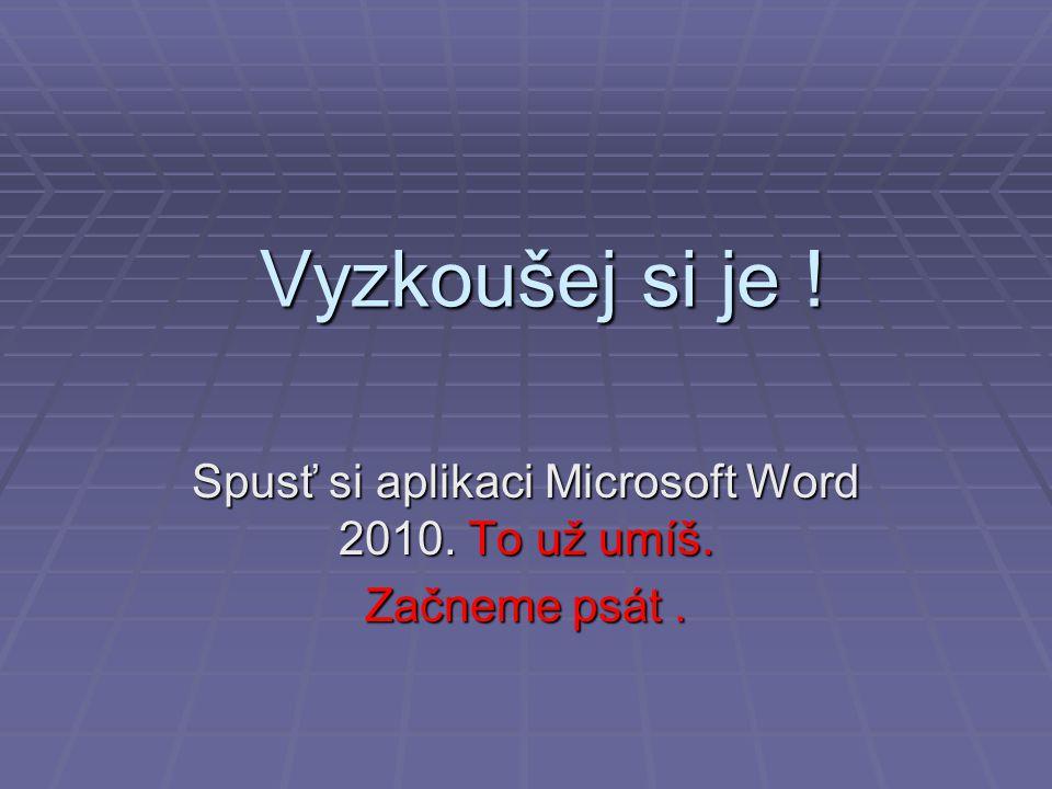 Vyzkoušej si je ! Spusť si aplikaci Microsoft Word 2010. To už umíš. Začneme psát.