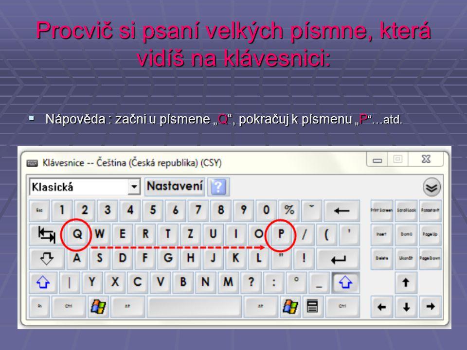 """Procvič si psaní velkých písmne, která vidíš na klávesnici:  Nápověda : začni u písmene """"Q"""", pokračuj k písmenu """"P """"…atd."""