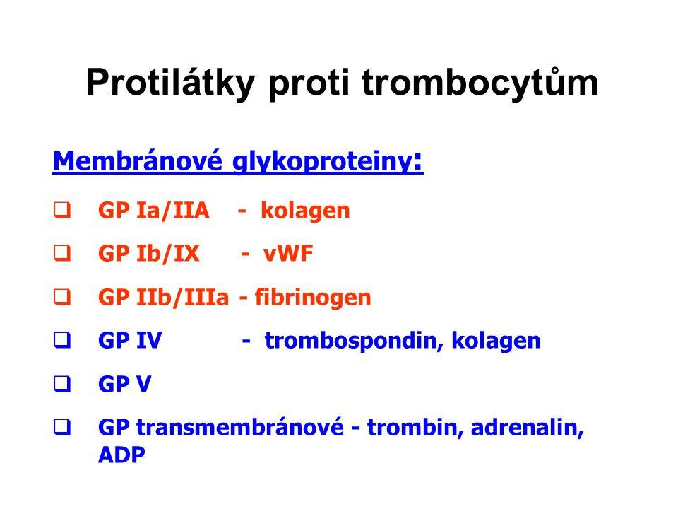 Protilátky proti trombocytům Membránové glykoproteiny :  GP Ia/IIA - kolagen  GP Ib/IX - vWF  GP IIb/IIIa - fibrinogen  GP IV - trombospondin, kolagen  GP V  GP transmembránové - trombin, adrenalin, ADP