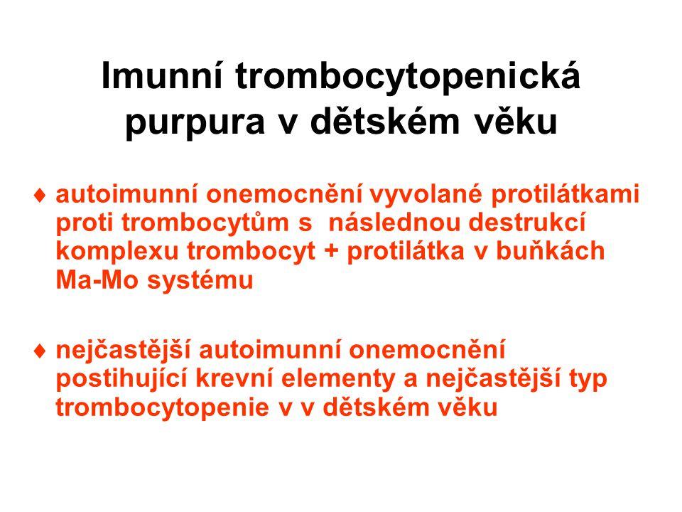Imunní trombocytopenická purpura v dětském věku  autoimunní onemocnění vyvolané protilátkami proti trombocytům s následnou destrukcí komplexu trombocyt + protilátka v buňkách Ma-Mo systému  nejčastější autoimunní onemocnění postihující krevní elementy a nejčastější typ trombocytopenie v v dětském věku