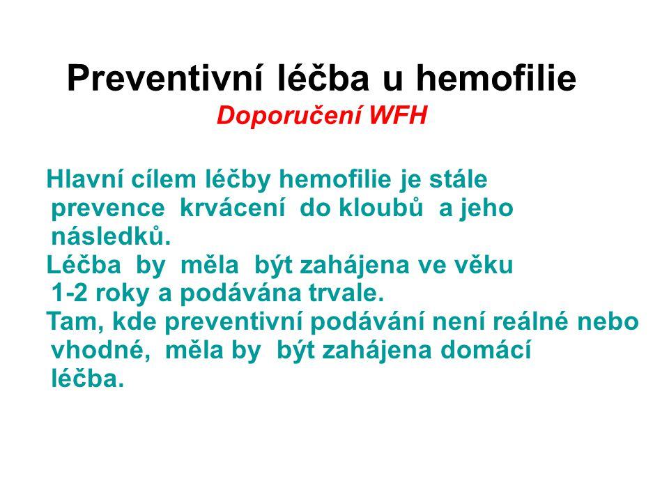 Preventivní léčba u hemofilie Doporučení WFH Hlavní cílem léčby hemofilie je stále prevence krvácení do kloubů a jeho následků.