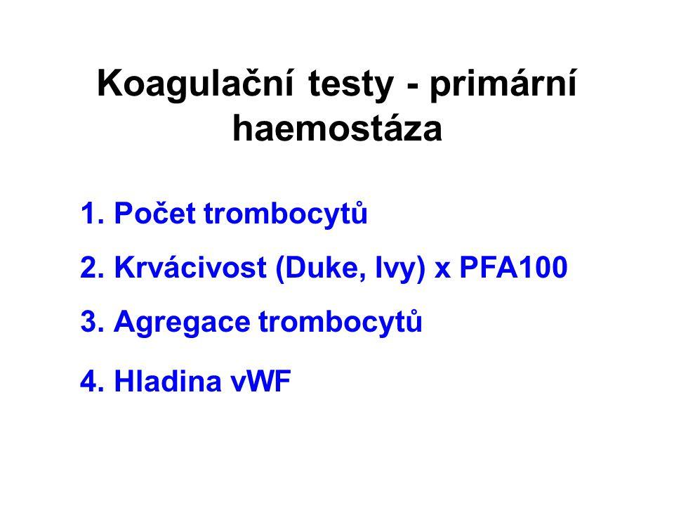 Koagulační testy - primární haemostáza 1.Počet trombocytů 2.Krvácivost (Duke, Ivy) x PFA100 3.Agregace trombocytů 4.Hladina vWF