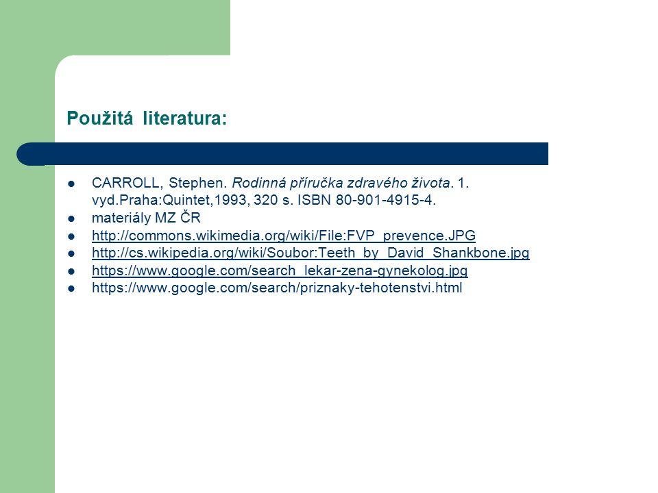 Použitá literatura: CARROLL, Stephen. Rodinná příručka zdravého života. 1. vyd.Praha:Quintet,1993, 320 s. ISBN 80-901-4915-4. materiály MZ ČR http://c