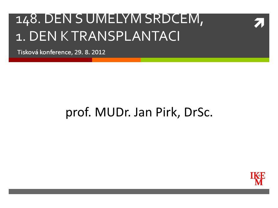  148. DEN S UMĚLÝM SRDCEM, 1. DEN K TRANSPLANTACI Tisková konference, 29. 8. 2012 prof. MUDr. Jan Pirk, DrSc.