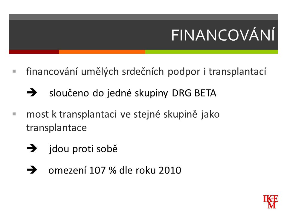 FINANCOVÁNÍ  financování umělých srdečních podpor i transplantací  sloučeno do jedné skupiny DRG BETA  most k transplantaci ve stejné skupině jako