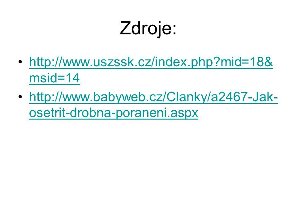 Zdroje: http://www.uszssk.cz/index.php?mid=18& msid=14http://www.uszssk.cz/index.php?mid=18& msid=14 http://www.babyweb.cz/Clanky/a2467-Jak- osetrit-drobna-poraneni.aspxhttp://www.babyweb.cz/Clanky/a2467-Jak- osetrit-drobna-poraneni.aspx
