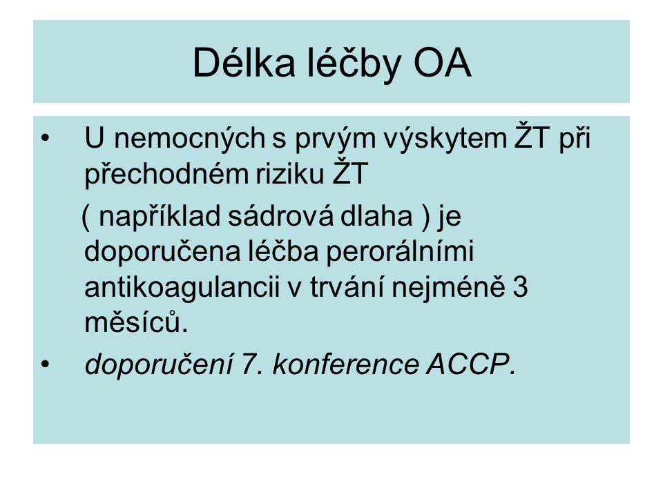 Délka léčby OA U nemocných s prvým výskytem ŽT při přechodném riziku ŽT ( například sádrová dlaha ) je doporučena léčba perorálními antikoagulancii v