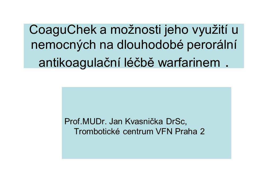 CoaguChek a možnosti jeho využití u nemocných na dlouhodobé perorální antikoagulační léčbě warfarinem. Prof.MUDr. Jan Kvasnička DrSc, Trombotické cent