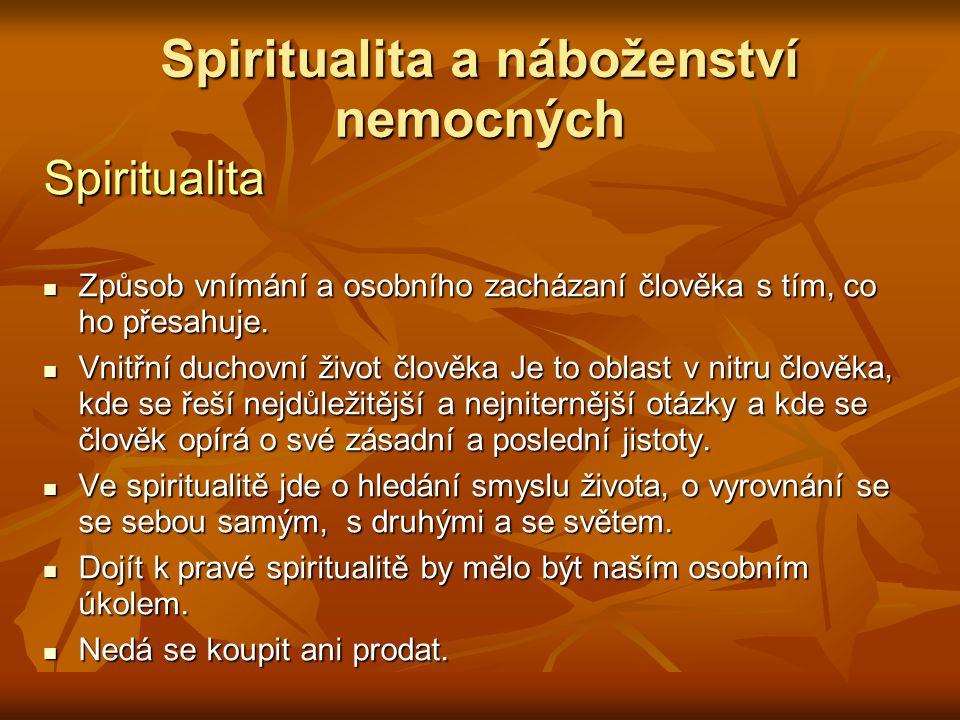 Spiritualita a náboženství nemocných Spiritualita Způsob vnímání a osobního zacházaní člověka s tím, co ho přesahuje. Způsob vnímání a osobního zacház
