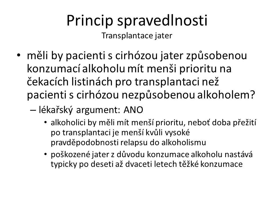 Princip spravedlnosti Transplantace jater měli by pacienti s cirhózou jater způsobenou konzumací alkoholu mít menši prioritu na čekacích listinách pro transplantaci než pacienti s cirhózou nezpůsobenou alkoholem.