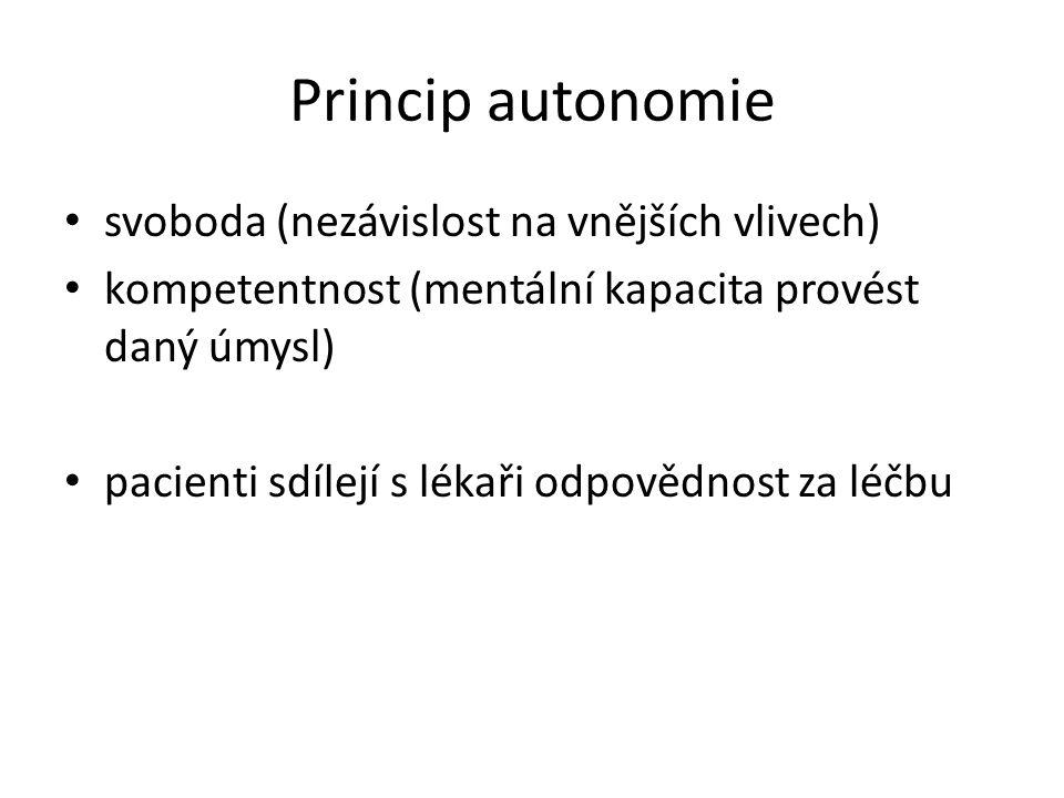Princip autonomie svoboda (nezávislost na vnějších vlivech) kompetentnost (mentální kapacita provést daný úmysl) pacienti sdílejí s lékaři odpovědnost