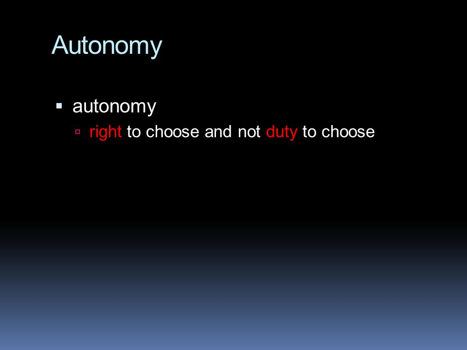 Autonomy  autonomy  right to choose and not duty to choose