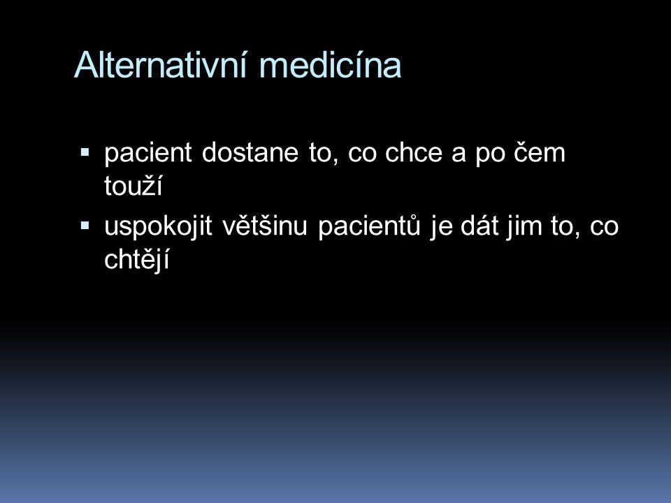 Alternativní medicína  pacient dostane to, co chce a po čem touží  uspokojit většinu pacientů je dát jim to, co chtějí