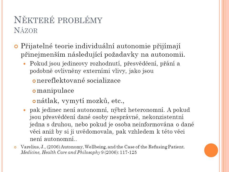 N ĚKTERÉ PROBLÉMY N ÁZOR Přijatelné teorie individuální autonomie přijímají přinejmenším následující požadavky na autonomii. Pokud jsou jedincovy rozh