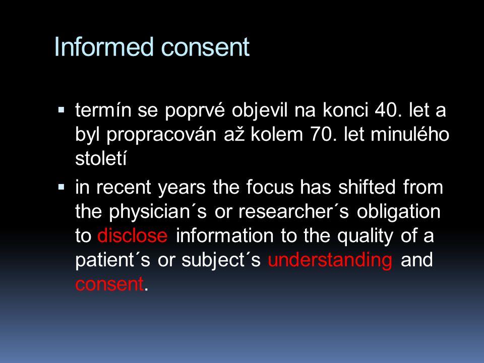Informed consent  termín se poprvé objevil na konci 40. let a byl propracován až kolem 70. let minulého století  in recent years the focus has shift
