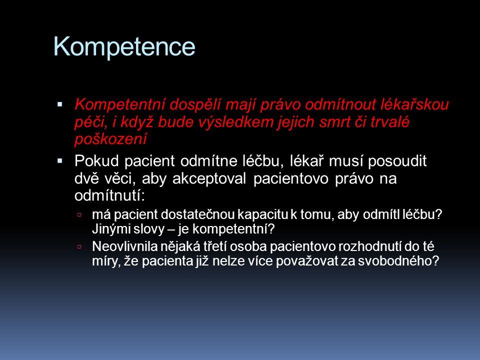 Kompetence  Kompetentní dospělí mají právo odmítnout lékařskou péči, i když bude výsledkem jejich smrt či trvalé poškození  Pokud pacient odmítne lé