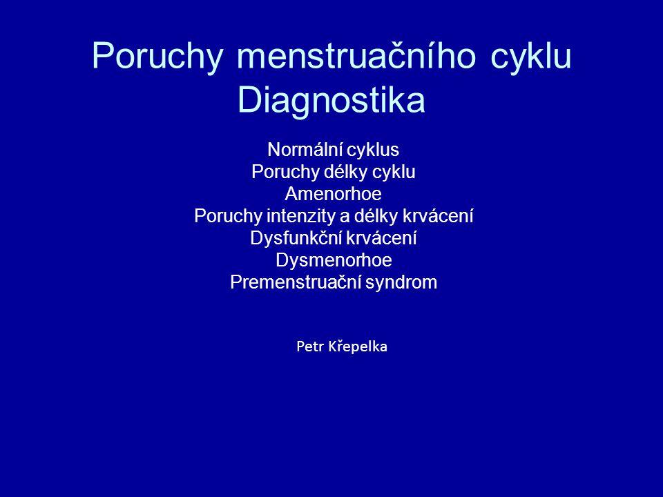 Normální menstruační cyklus - eumenorrhoe Délka cyklu – 29,5 dne – 22– 35 dnů Délka krvácení – 5 dnů – 2-8 dnů Krevní ztráta – 35 ml – 20-75 ml (1 ml/kg)