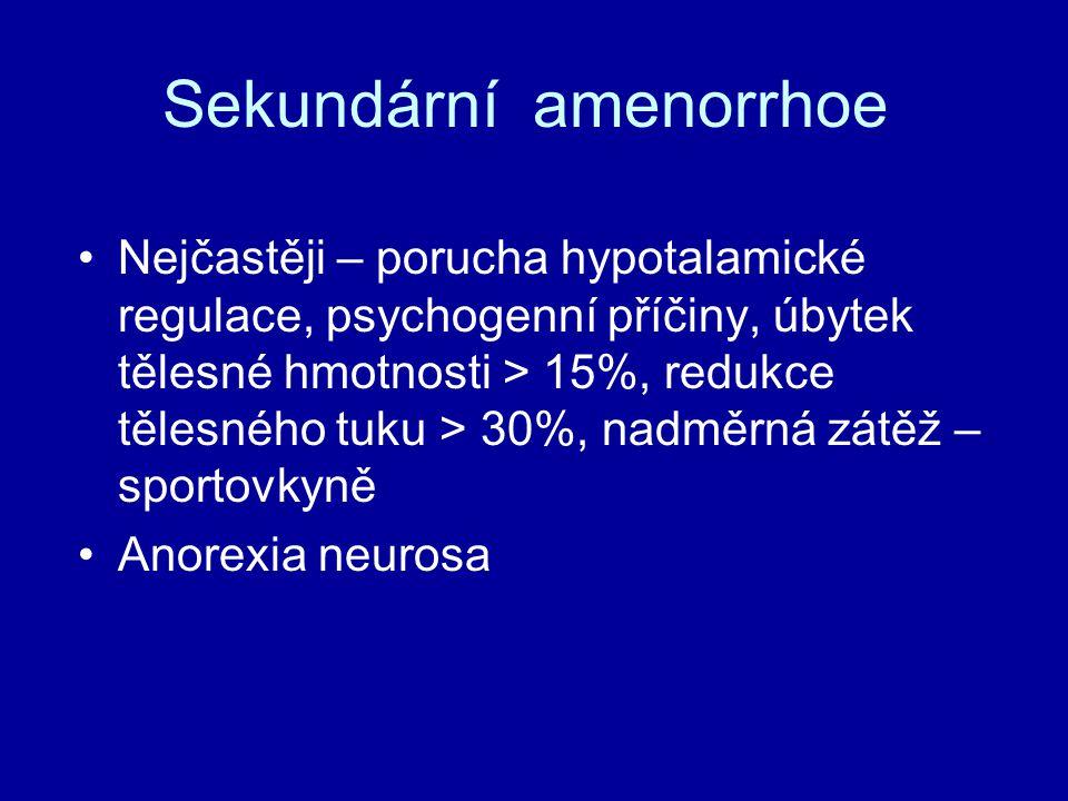 Sekundární amenorrhoe Nejčastěji – porucha hypotalamické regulace, psychogenní příčiny, úbytek tělesné hmotnosti > 15%, redukce tělesného tuku > 30%, nadměrná zátěž – sportovkyně Anorexia neurosa