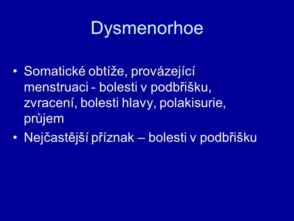 Dysmenorhoe Somatické obtíže, provázející menstruaci - bolesti v podbřišku, zvracení, bolesti hlavy, polakisurie, průjem Nejčastější příznak – bolesti v podbřišku