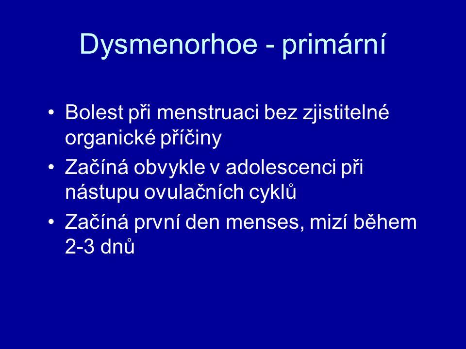 Dysmenorhoe - primární Bolest při menstruaci bez zjistitelné organické příčiny Začíná obvykle v adolescenci při nástupu ovulačních cyklů Začíná první den menses, mizí během 2-3 dnů