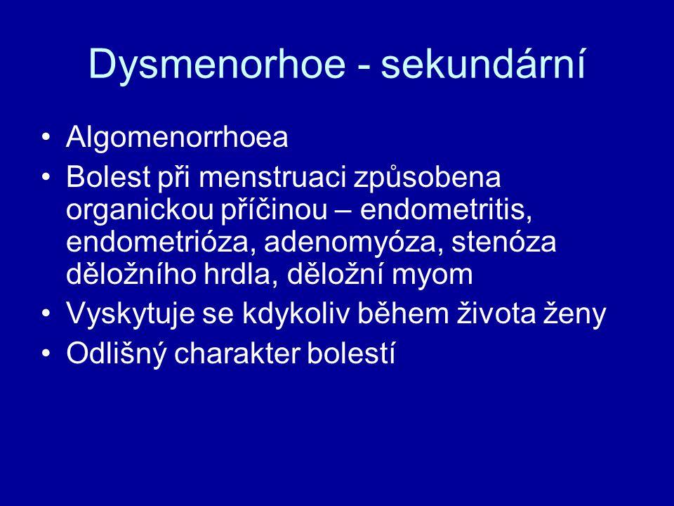 Dysmenorhoe - sekundární Algomenorrhoea Bolest při menstruaci způsobena organickou příčinou – endometritis, endometrióza, adenomyóza, stenóza děložního hrdla, děložní myom Vyskytuje se kdykoliv během života ženy Odlišný charakter bolestí