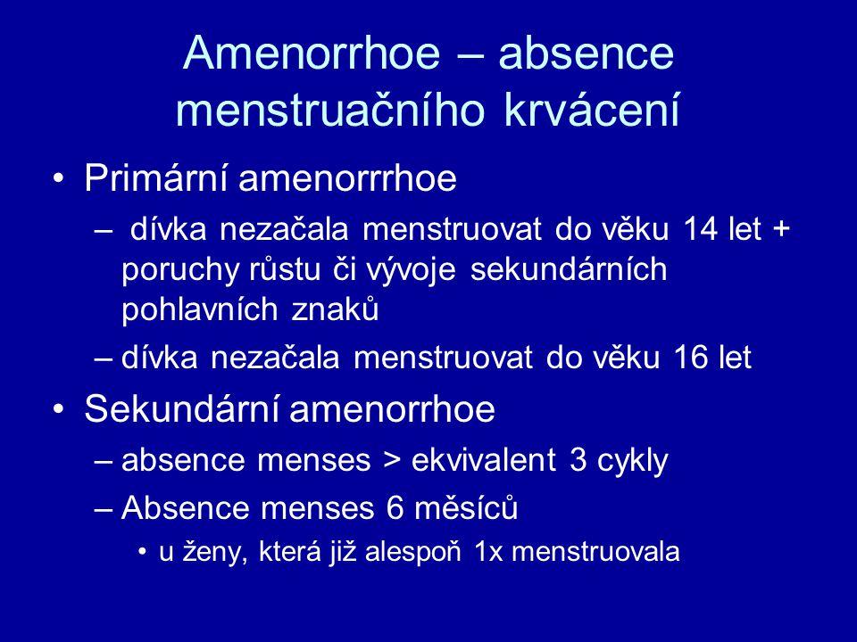 Amenorrhoe – absence menstruačního krvácení Primární amenorrrhoe – dívka nezačala menstruovat do věku 14 let + poruchy růstu či vývoje sekundárních pohlavních znaků –dívka nezačala menstruovat do věku 16 let Sekundární amenorrhoe –absence menses > ekvivalent 3 cykly –Absence menses 6 měsíců u ženy, která již alespoň 1x menstruovala