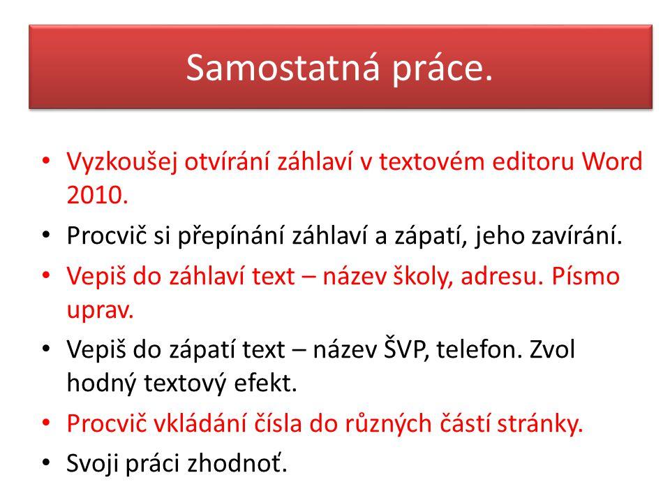 Samostatná práce. Vyzkoušej otvírání záhlaví v textovém editoru Word 2010. Procvič si přepínání záhlaví a zápatí, jeho zavírání. Vepiš do záhlaví text