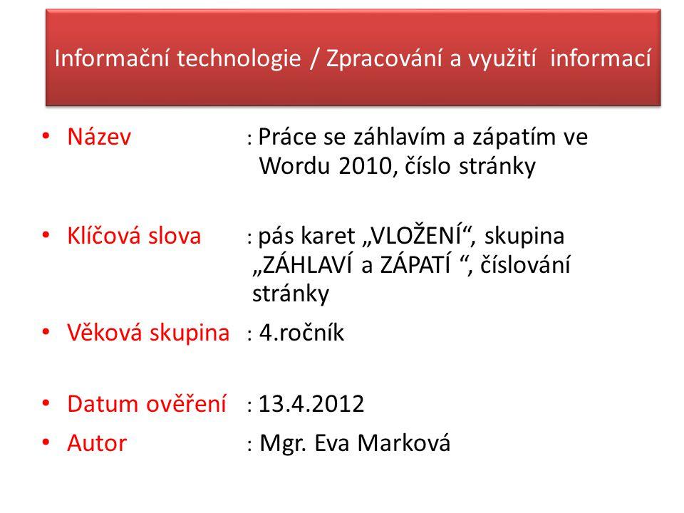 """Informační technologie / Zpracování a využití informací Název : Práce se záhlavím a zápatím ve Wordu 2010, číslo stránky Klíčová slova : pás karet """"VL"""